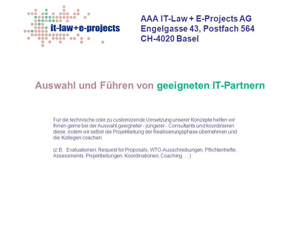 AAA IT-Law + E-Projects AG Engelgasse 43, Postfach 564 CH-4020 Basel Auswahl und Führen von geeigneten IT-Partnern Für die technische oder zu customiz