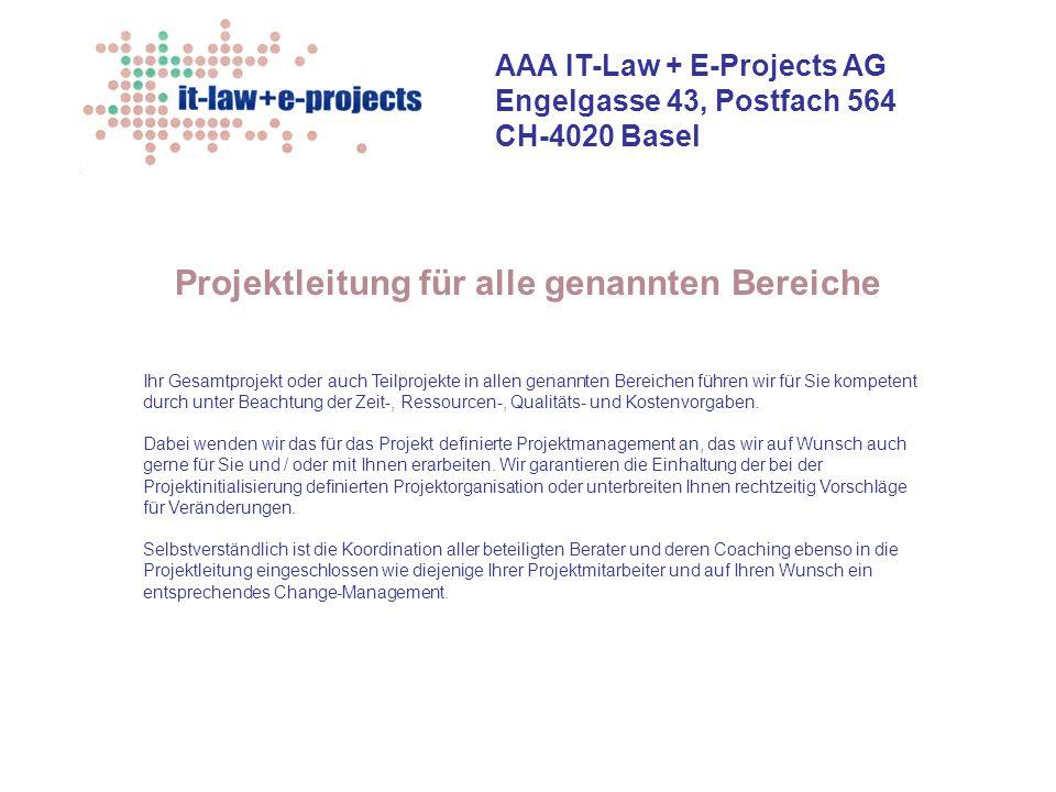 AAA IT-Law + E-Projects AG Engelgasse 43, Postfach 564 CH-4020 Basel Projektleitung für alle genannten Bereiche Ihr Gesamtprojekt oder auch Teilprojek