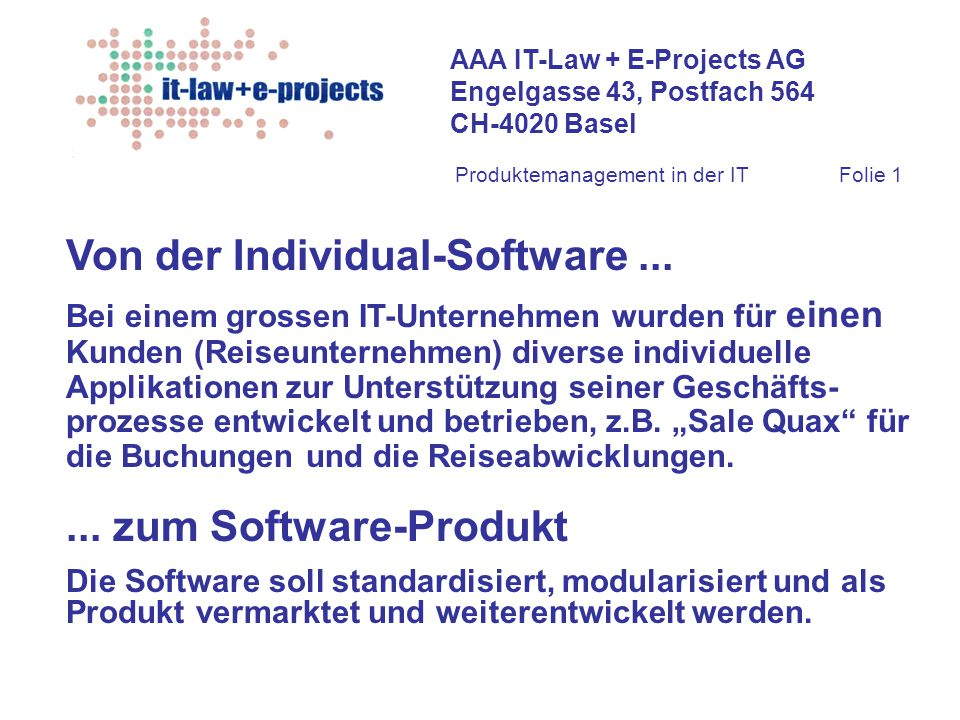 AAA IT-Law + E-Projects AG Engelgasse 43, Postfach 564 CH-4020 Basel Produktemanagement in der ITFolie 1 Von der Individual-Software...