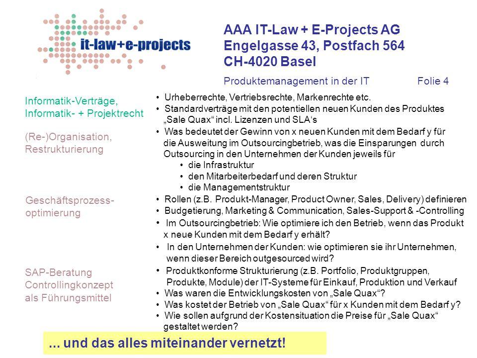 AAA IT-Law + E-Projects AG Engelgasse 43, Postfach 564 CH-4020 Basel Informatik-Verträge, Informatik- + Projektrecht Geschäftsprozess- optimierung SAP