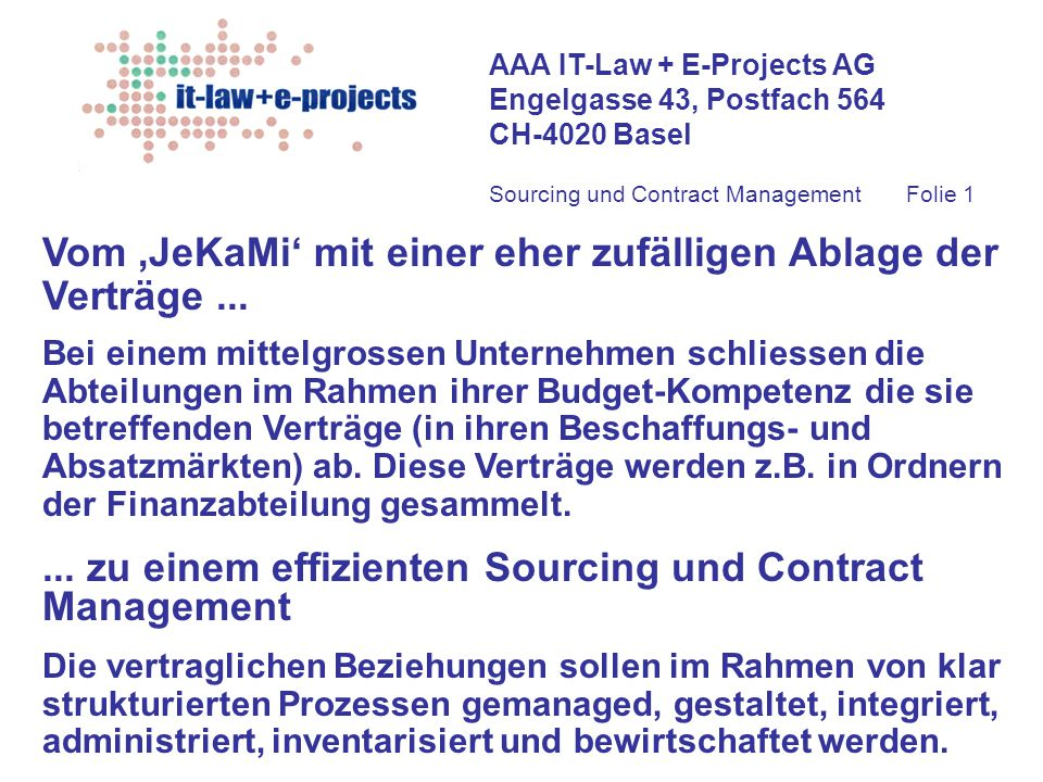 AAA IT-Law + E-Projects AG Engelgasse 43, Postfach 564 CH-4020 Basel Sourcing und Contract ManagementFolie 1 Vom 'JeKaMi' mit einer eher zufälligen Ab