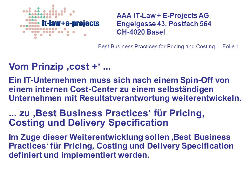 AAA IT-Law + E-Projects AG Engelgasse 43, Postfach 564 CH-4020 Basel Best Business Practices for Pricing and CostingFolie 1 Vom Prinzip 'cost +'...