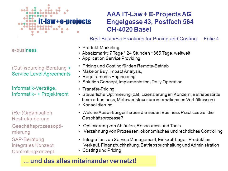 AAA IT-Law + E-Projects AG Engelgasse 43, Postfach 564 CH-4020 Basel Informatik-Verträge, Informatik- + Projektrecht Geschäftsprozessopti- mierung SAP