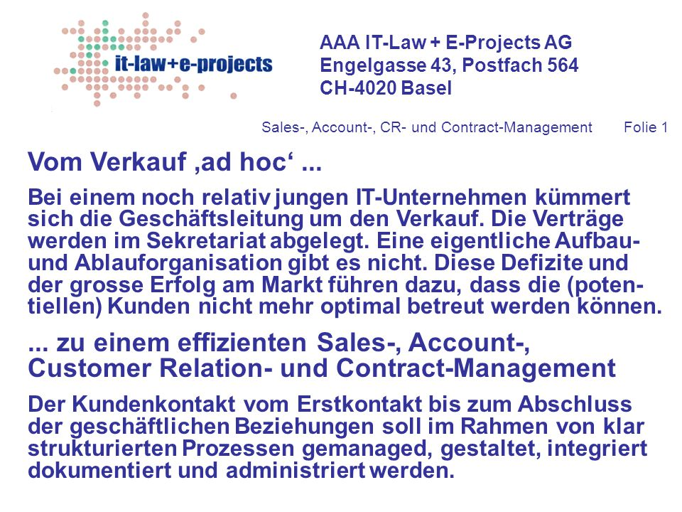 AAA IT-Law + E-Projects AG Engelgasse 43, Postfach 564 CH-4020 Basel Sales-, Account-, CR- und Contract-Management Folie 1 Vom Verkauf,ad hoc'...