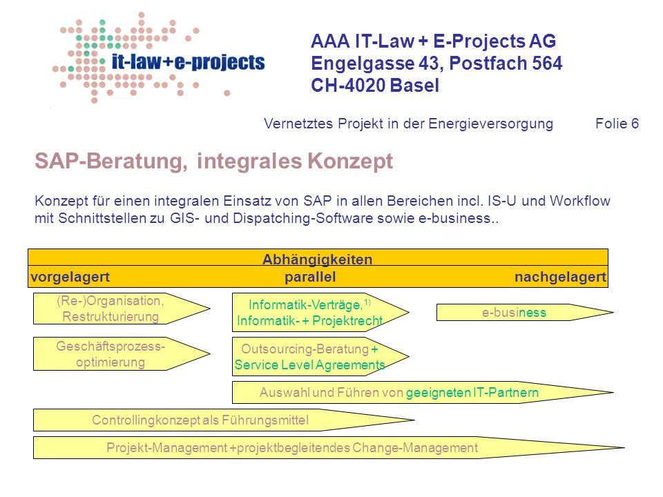 AAA IT-Law + E-Projects AG Engelgasse 43, Postfach 564 CH-4020 Basel Vernetztes Projekt in der EnergieversorgungFolie 6 SAP-Beratung, integrales Konze
