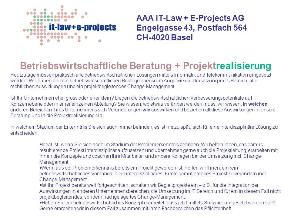 AAA IT-Law + E-Projects AG Engelgasse 43, Postfach 564 CH-4020 Basel Auswahl und Führen von geeigneten IT-Partnern Für die technische oder zu customizende Umsetzung unserer Konzepte helfen wir Ihnen gerne bei der Auswahl geeigneter - jüngerer - Consultants und koordinieren diese, indem wir selbst die Projektleitung der Realisierungsphase übernehmen und die Kollegen coachen.