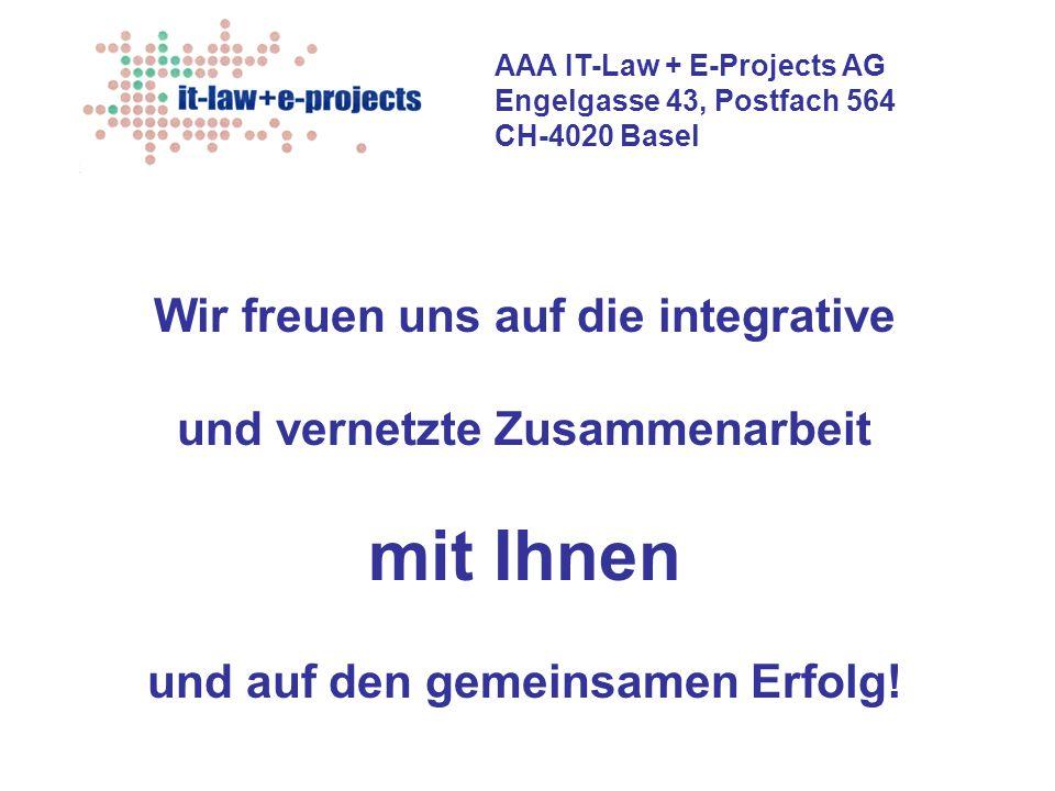 AAA IT-Law + E-Projects AG Engelgasse 43, Postfach 564 CH-4020 Basel Wir freuen uns auf die integrative und vernetzte Zusammenarbeit mit Ihnen und auf