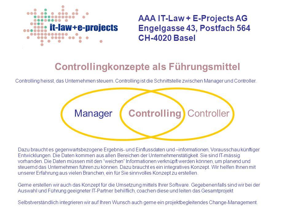 AAA IT-Law + E-Projects AG Engelgasse 43, Postfach 564 CH-4020 Basel Controllingkonzepte als Führungsmittel Controlling heisst, das Unternehmen steuer