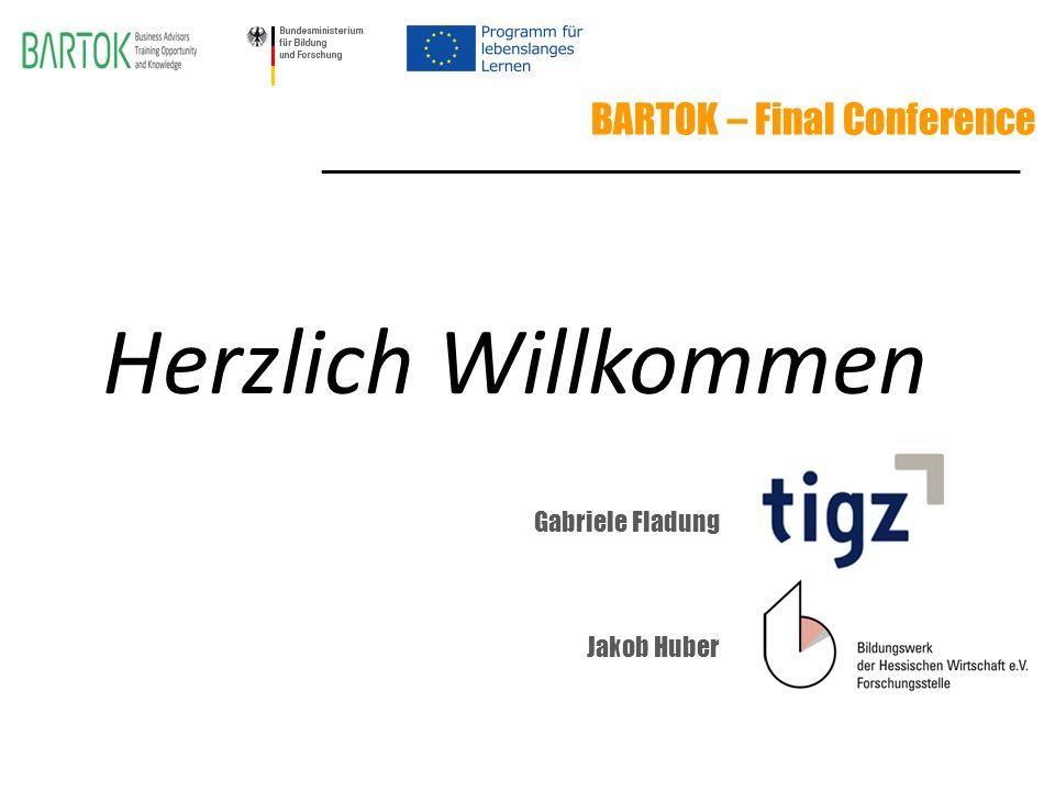 BARTOK – Final Conference Herzlich Willkommen ________________________________________________ Gabriele Fladung Jakob Huber