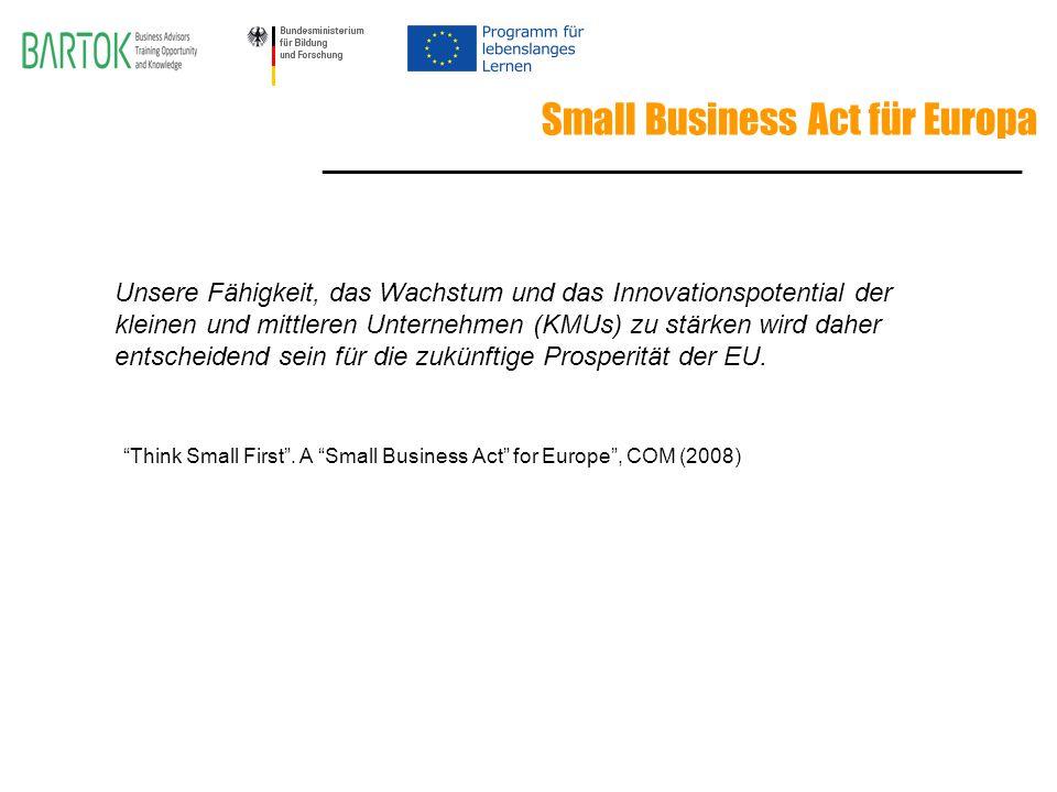 Small Business Act für Europa ________________________________________________ Unsere Fähigkeit, das Wachstum und das Innovationspotential der kleinen und mittleren Unternehmen (KMUs) zu stärken wird daher entscheidend sein für die zukünftige Prosperität der EU.