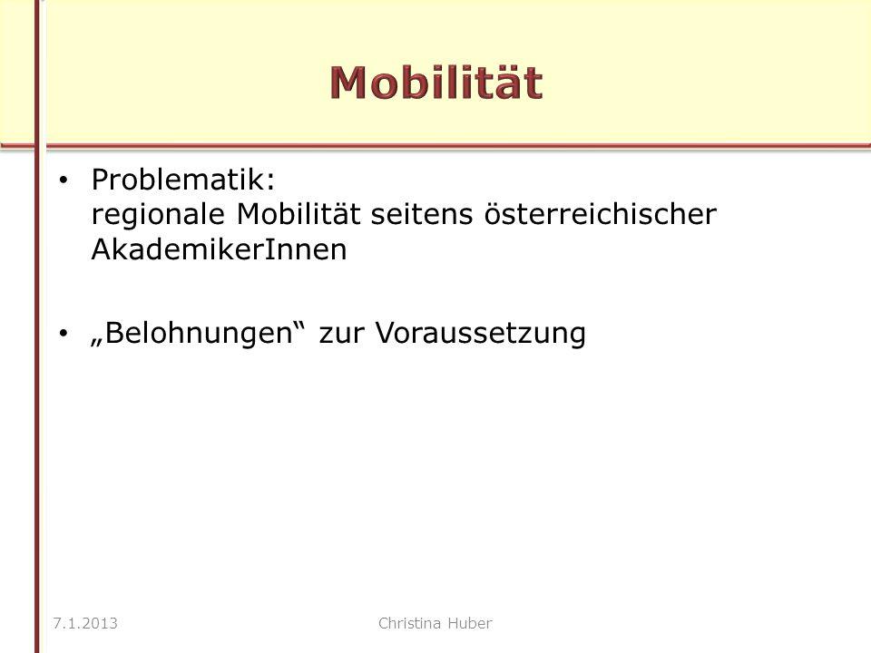"""Problematik: regionale Mobilität seitens österreichischer AkademikerInnen """"Belohnungen zur Voraussetzung 7.1.2013Christina Huber"""