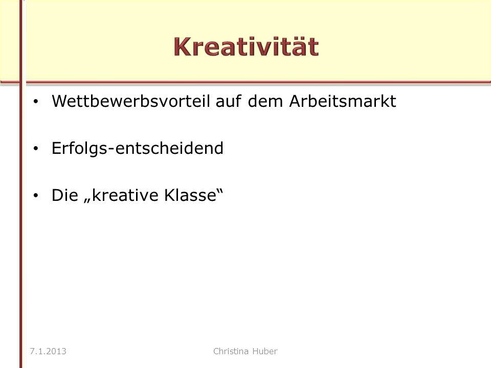 """Wettbewerbsvorteil auf dem Arbeitsmarkt Erfolgs-entscheidend Die """"kreative Klasse 7.1.2013Christina Huber"""
