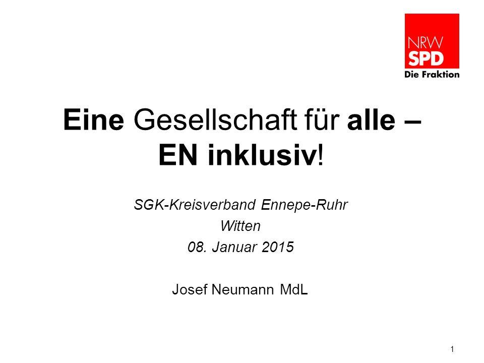 Eine Gesellschaft für alle – EN inklusiv! SGK-Kreisverband Ennepe-Ruhr Witten 08. Januar 2015 Josef Neumann MdL 1