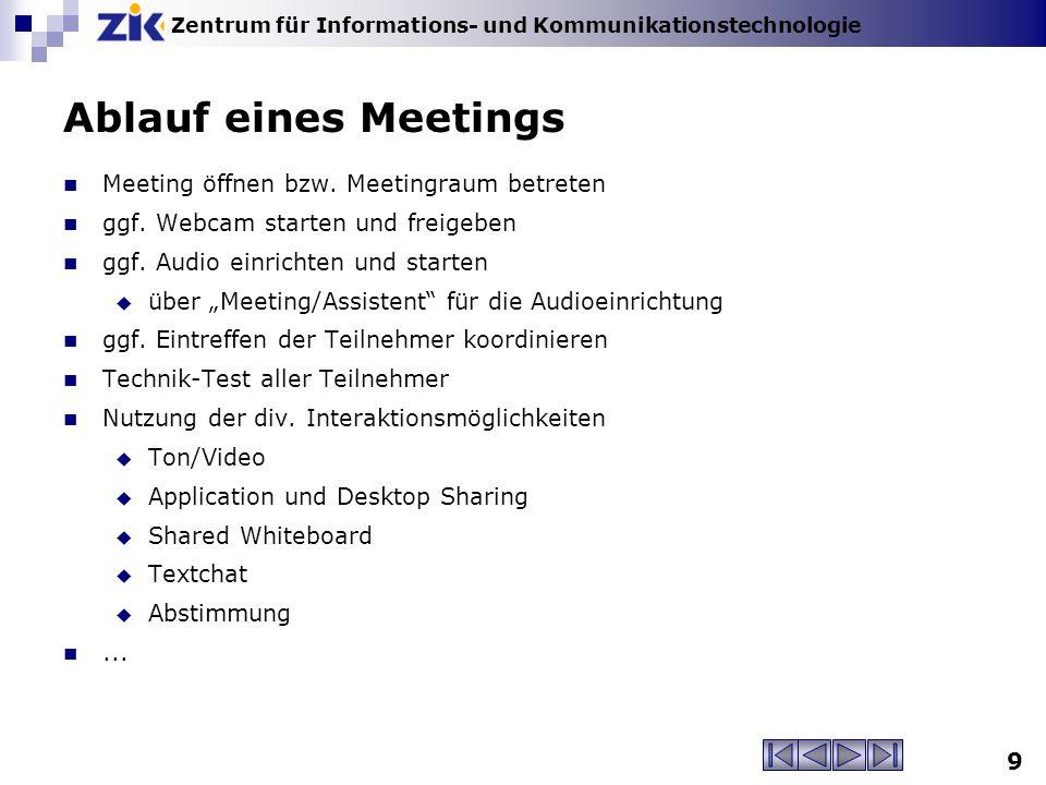 Zentrum für Informations- und Kommunikationstechnologie Ablauf eines Meetings Meeting öffnen bzw. Meetingraum betreten ggf. Webcam starten und freigeb