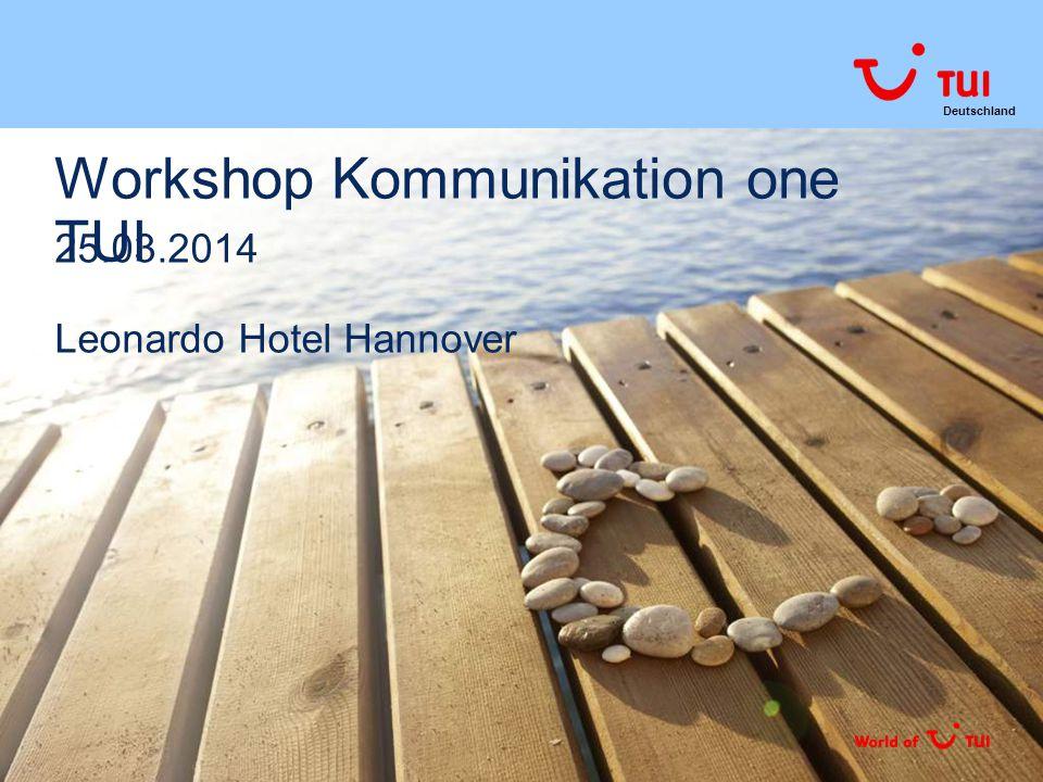 Deutschland TUI Deutschland | Titel der Präsentation | 01.04.2015 | Seite 1 Workshop Kommunikation one TUI 25.03.2014 Leonardo Hotel Hannover