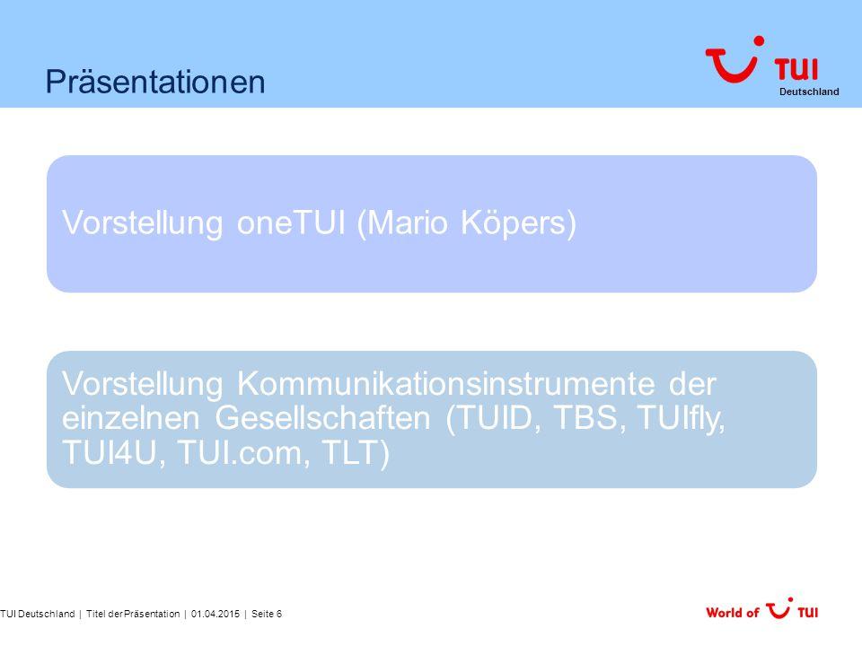 Deutschland Präsentationen Vorstellung oneTUI (Mario Köpers) Vorstellung Kommunikationsinstrumente der einzelnen Gesellschaften (TUID, TBS, TUIfly, TU