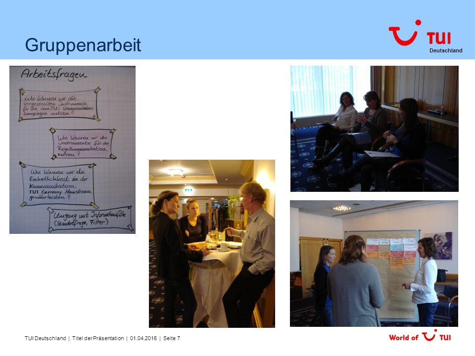 Deutschland Gruppenarbeit TUI Deutschland | Titel der Präsentation | 01.04.2015 | Seite 7
