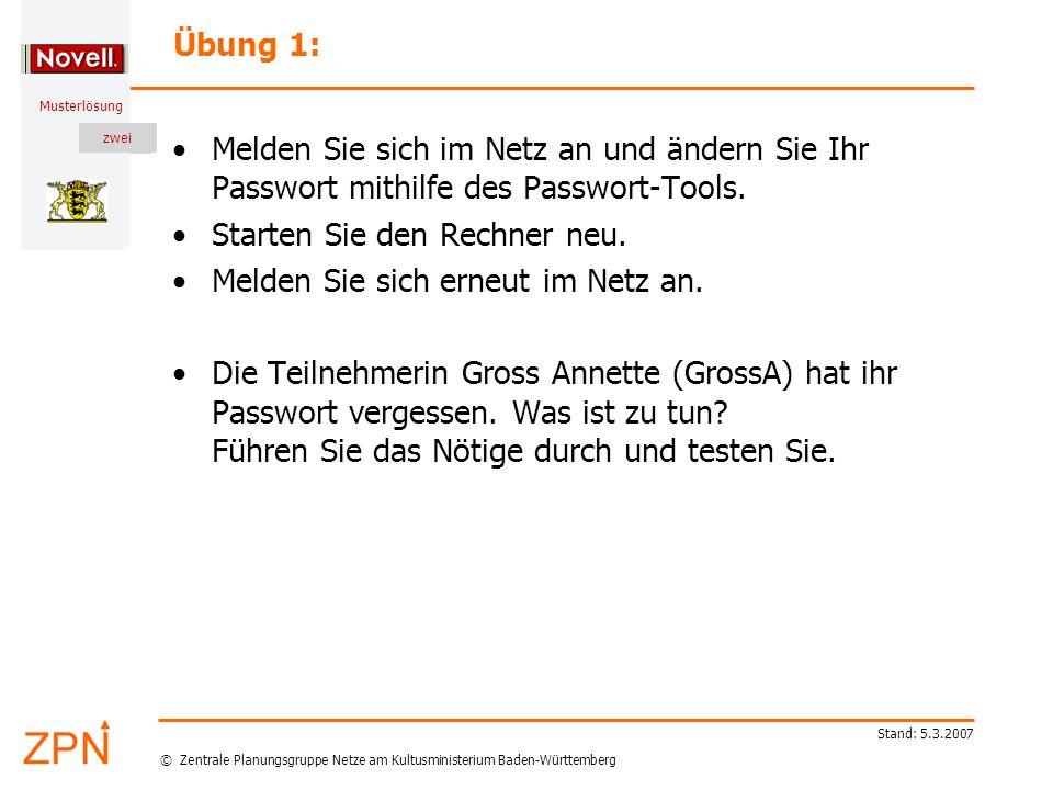 © Zentrale Planungsgruppe Netze am Kultusministerium Baden-Württemberg Musterlösung zwei Stand: 5.3.2007 Übung 1: Melden Sie sich im Netz an und ändern Sie Ihr Passwort mithilfe des Passwort-Tools.