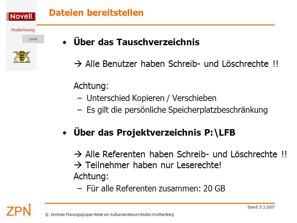 © Zentrale Planungsgruppe Netze am Kultusministerium Baden-Württemberg Musterlösung zwei Stand: 5.3.2007 Dateien bereitstellen Über das Tauschverzeichnis  Alle Benutzer haben Schreib- und Löschrechte !.