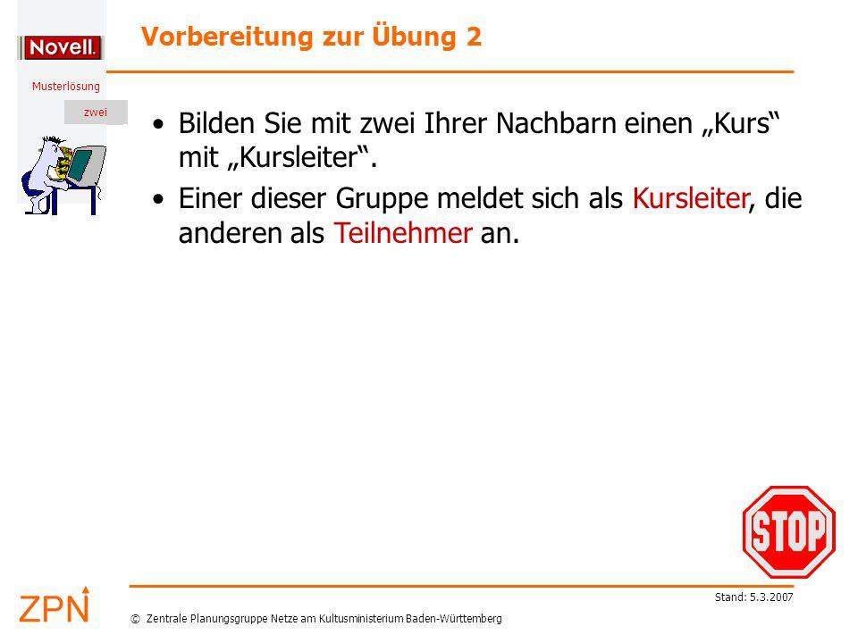 """© Zentrale Planungsgruppe Netze am Kultusministerium Baden-Württemberg Musterlösung zwei Stand: 5.3.2007 Bilden Sie mit zwei Ihrer Nachbarn einen """"Kurs mit """"Kursleiter ."""