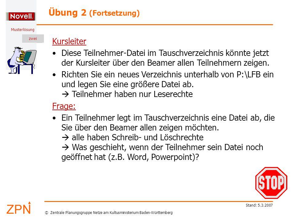 © Zentrale Planungsgruppe Netze am Kultusministerium Baden-Württemberg Musterlösung zwei Stand: 5.3.2007 Kursleiter Diese Teilnehmer-Datei im Tauschverzeichnis könnte jetzt der Kursleiter über den Beamer allen Teilnehmern zeigen.