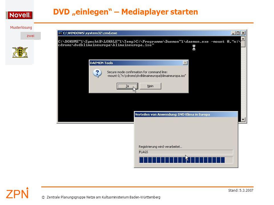 """© Zentrale Planungsgruppe Netze am Kultusministerium Baden-Württemberg Musterlösung zwei Stand: 5.3.2007 DVD """"einlegen – Mediaplayer starten"""