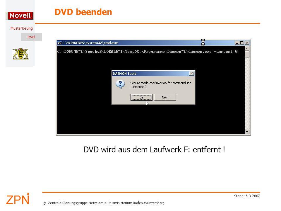 © Zentrale Planungsgruppe Netze am Kultusministerium Baden-Württemberg Musterlösung zwei Stand: 5.3.2007 DVD beenden DVD wird aus dem Laufwerk F: entfernt !