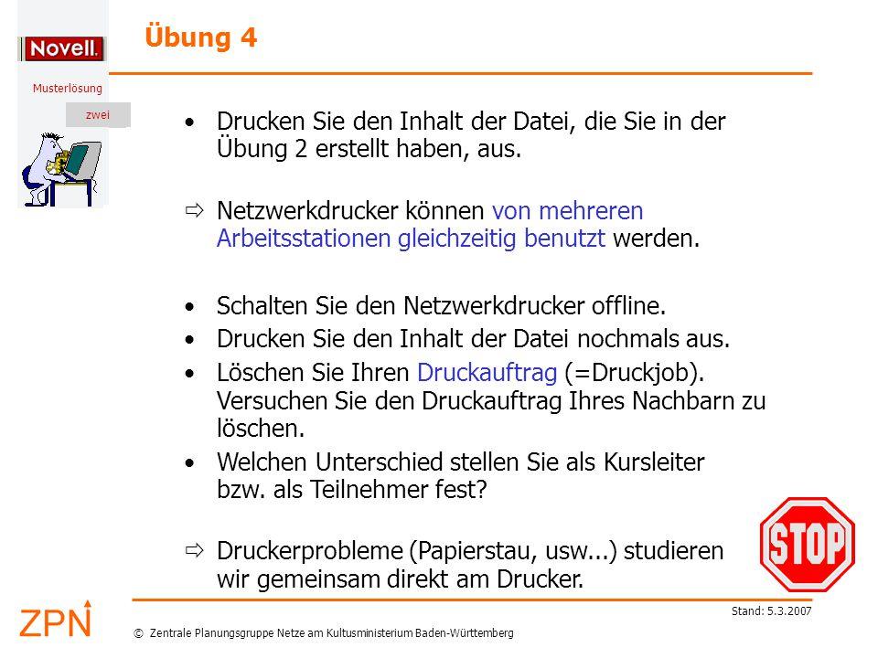 © Zentrale Planungsgruppe Netze am Kultusministerium Baden-Württemberg Musterlösung zwei Stand: 5.3.2007 Übung 4 Drucken Sie den Inhalt der Datei, die Sie in der Übung 2 erstellt haben, aus.