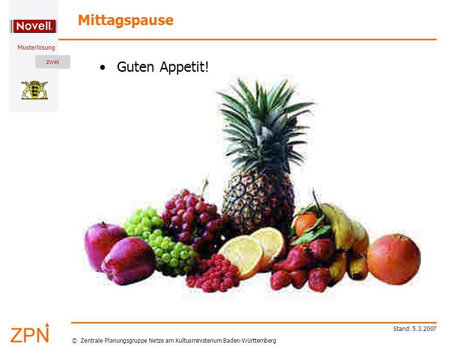 © Zentrale Planungsgruppe Netze am Kultusministerium Baden-Württemberg Musterlösung zwei Stand: 5.3.2007 Mittagspause Guten Appetit!