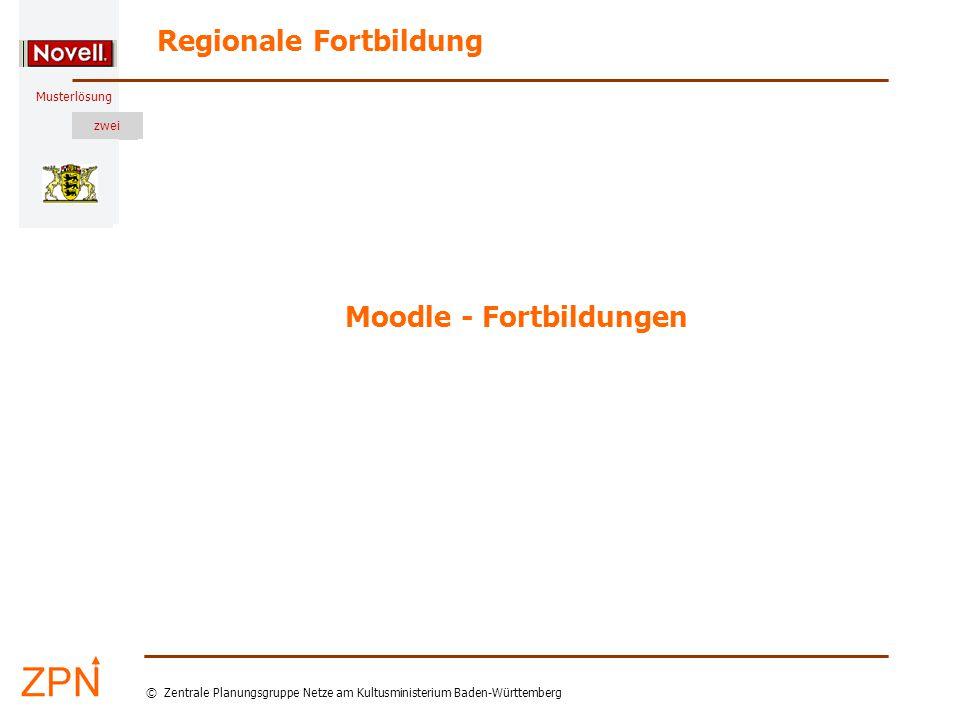 Musterlösung Regionale Fortbildung © Zentrale Planungsgruppe Netze am Kultusministerium Baden-Württemberg Musterlösung zwei Moodle - Fortbildungen
