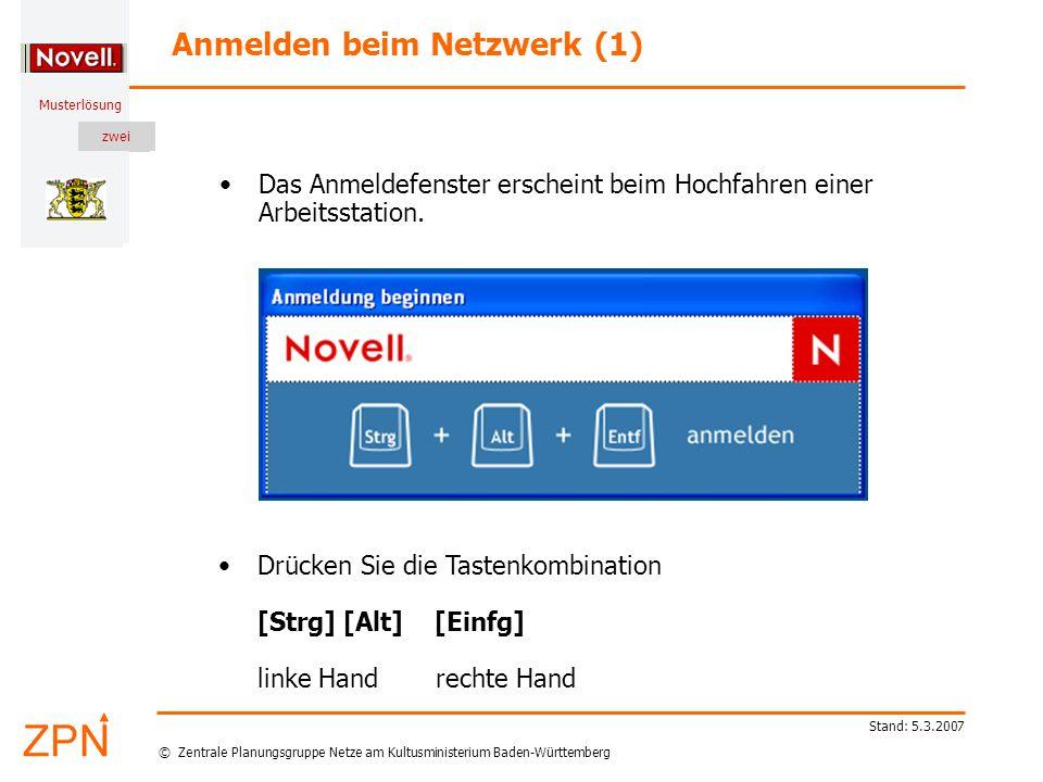 © Zentrale Planungsgruppe Netze am Kultusministerium Baden-Württemberg Musterlösung zwei Stand: 5.3.2007 Das Anmeldefenster erscheint beim Hochfahren einer Arbeitsstation.