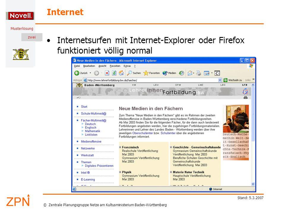 © Zentrale Planungsgruppe Netze am Kultusministerium Baden-Württemberg Musterlösung zwei Stand: 5.3.2007 Internet Internetsurfen mit Internet-Explorer oder Firefox funktioniert völlig normal