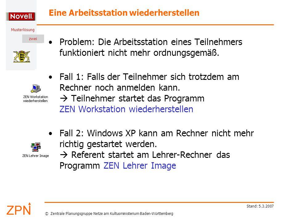© Zentrale Planungsgruppe Netze am Kultusministerium Baden-Württemberg Musterlösung zwei Stand: 5.3.2007 Eine Arbeitsstation wiederherstellen Problem: Die Arbeitsstation eines Teilnehmers funktioniert nicht mehr ordnungsgemäß.