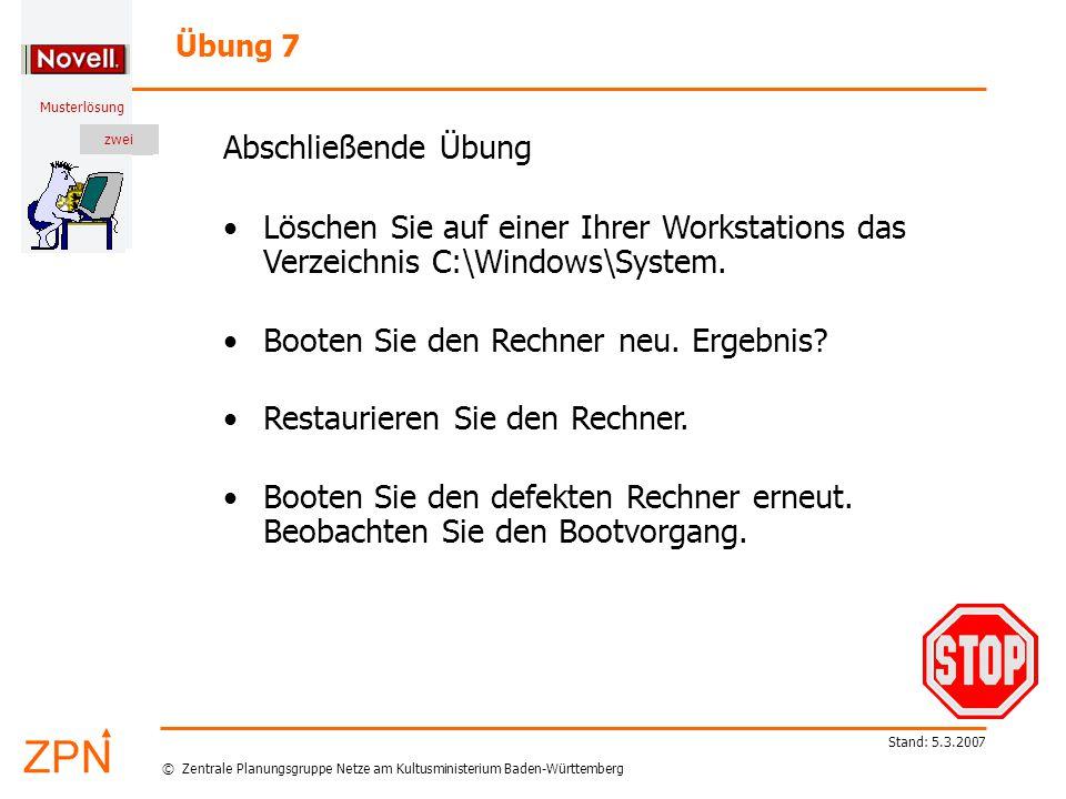 © Zentrale Planungsgruppe Netze am Kultusministerium Baden-Württemberg Musterlösung zwei Stand: 5.3.2007 Löschen Sie auf einer Ihrer Workstations das Verzeichnis C:\Windows\System.