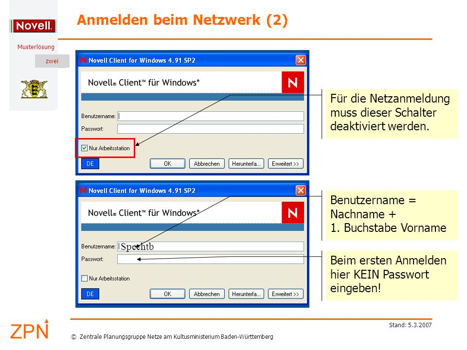© Zentrale Planungsgruppe Netze am Kultusministerium Baden-Württemberg Musterlösung zwei Stand: 5.3.2007 Für die Netzanmeldung muss dieser Schalter deaktiviert werden.