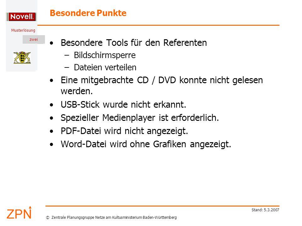 © Zentrale Planungsgruppe Netze am Kultusministerium Baden-Württemberg Musterlösung zwei Stand: 5.3.2007 Besondere Punkte Besondere Tools für den Referenten –Bildschirmsperre –Dateien verteilen Eine mitgebrachte CD / DVD konnte nicht gelesen werden.