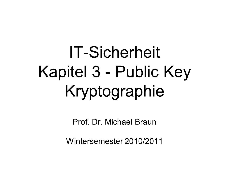 IT-Sicherheit Kapitel 3 - Public Key Kryptographie Prof. Dr. Michael Braun Wintersemester 2010/2011