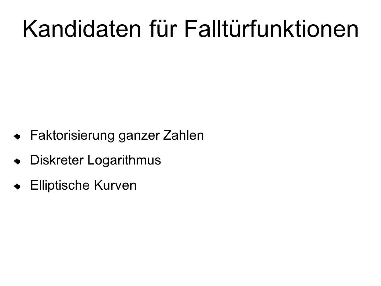Kandidaten für Falltürfunktionen Faktorisierung ganzer Zahlen Diskreter Logarithmus Elliptische Kurven