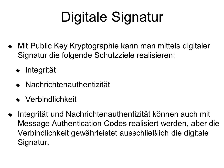 Digitale Signatur Mit Public Key Kryptographie kann man mittels digitaler Signatur die folgende Schutzziele realisieren: Integrität Nachrichtenauthent