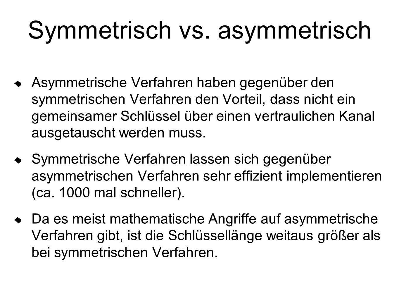 Symmetrisch vs. asymmetrisch Asymmetrische Verfahren haben gegenüber den symmetrischen Verfahren den Vorteil, dass nicht ein gemeinsamer Schlüssel übe