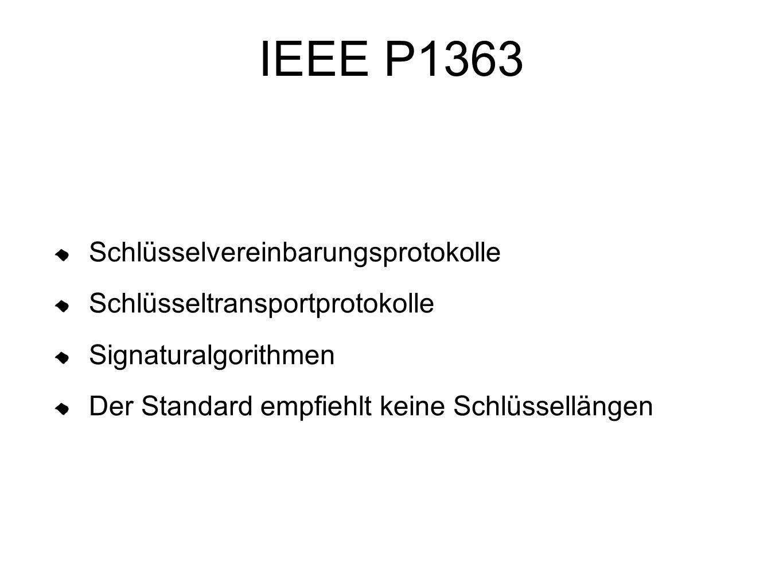 IEEE P1363 Schlüsselvereinbarungsprotokolle Schlüsseltransportprotokolle Signaturalgorithmen Der Standard empfiehlt keine Schlüssellängen