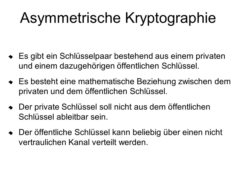 Asymmetrische Kryptographie Es gibt ein Schlüsselpaar bestehend aus einem privaten und einem dazugehörigen öffentlichen Schlüssel. Es besteht eine mat