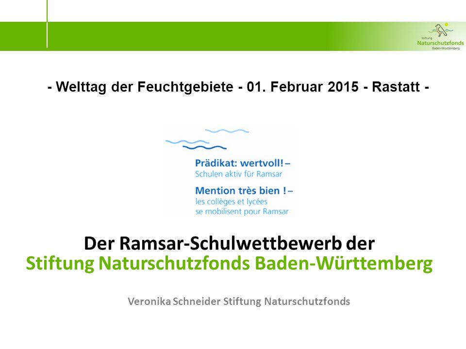 Veronika Schneider Stiftung Naturschutzfonds Der Ramsar-Schulwettbewerb der Stiftung Naturschutzfonds Baden-Württemberg - Welttag der Feuchtgebiete - 01.