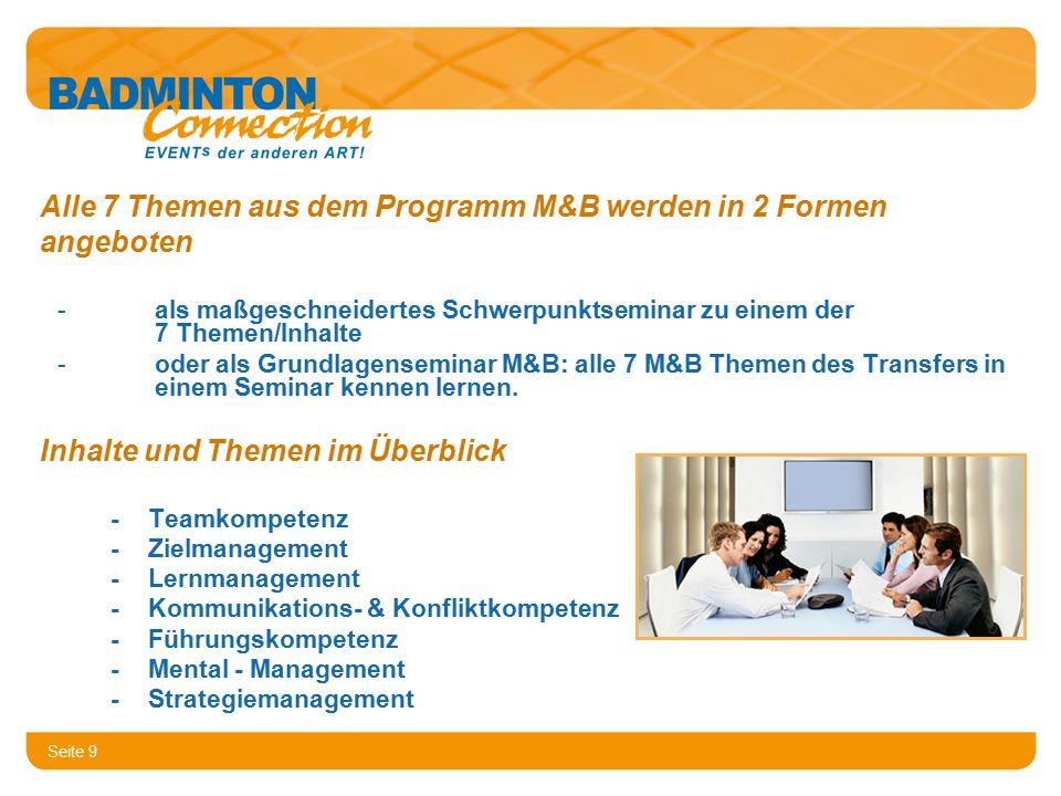 Seite 9 Alle 7 Themen aus dem Programm M&B werden in 2 Formen angeboten -als maßgeschneidertes Schwerpunktseminar zu einem der 7 Themen/Inhalte -oder als Grundlagenseminar M&B: alle 7 M&B Themen des Transfers in einem Seminar kennen lernen.