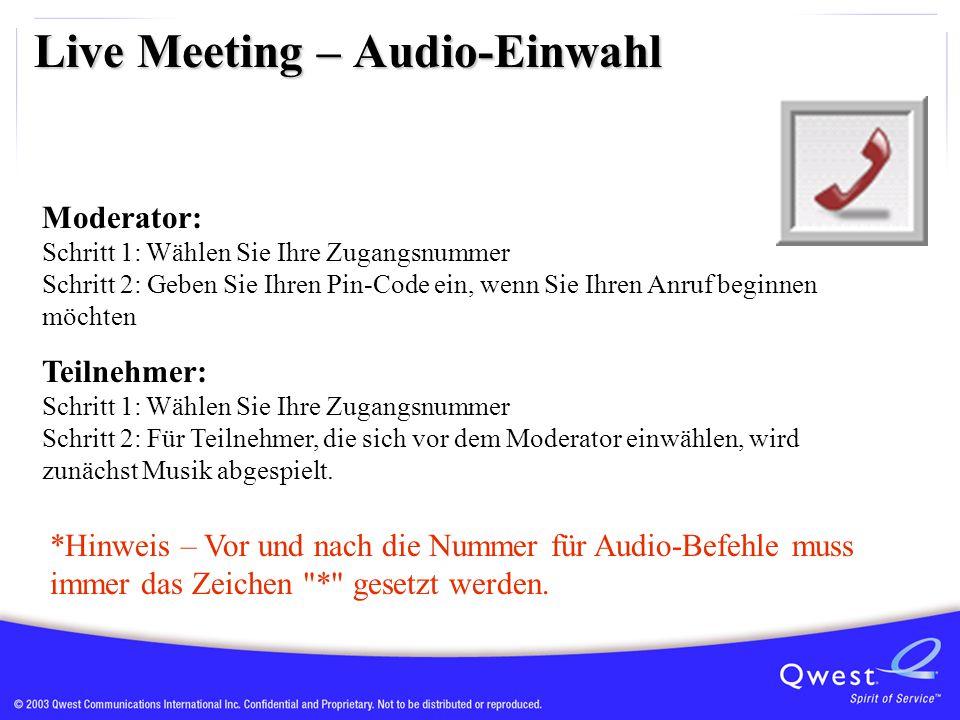 Live Meeting – Audio-Einwahl Moderator: Schritt 1: Wählen Sie Ihre Zugangsnummer Schritt 2: Geben Sie Ihren Pin-Code ein, wenn Sie Ihren Anruf beginnen möchten Teilnehmer: Schritt 1: Wählen Sie Ihre Zugangsnummer Schritt 2: Für Teilnehmer, die sich vor dem Moderator einwählen, wird zunächst Musik abgespielt.