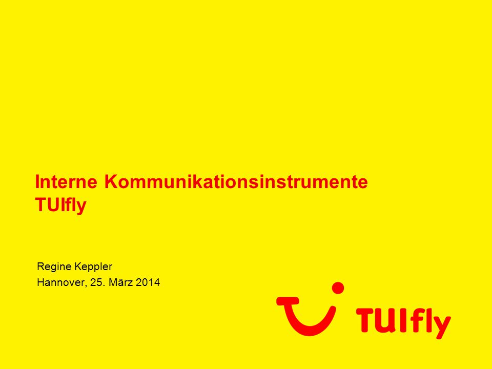 Regine Keppler Hannover, 25. März 2014 Interne Kommunikationsinstrumente TUIfly