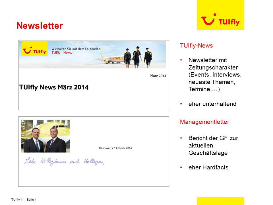 TUIfly | | Seite 4 Newsletter TUIfly-News Newsletter mit Zeitungscharakter (Events, Interviews, neueste Themen, Termine,…) eher unterhaltend Managemen