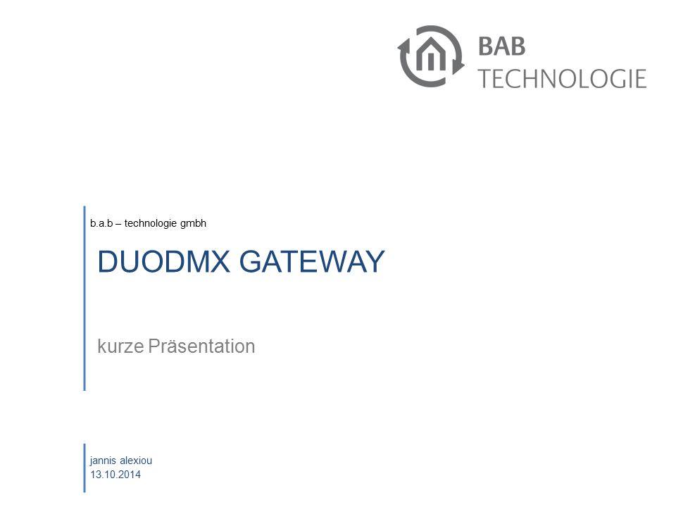 b.a.b – technologie gmbh jannis alexiou 13.10.2014 DUODMX GATEWAY kurze Präsentation
