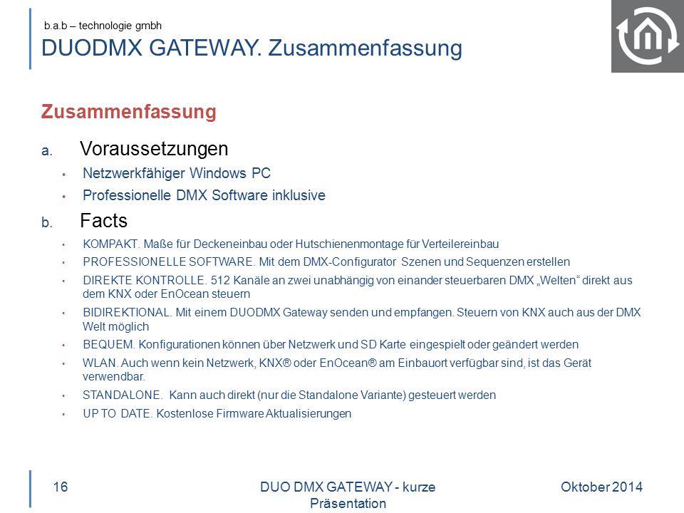 b.a.b – technologie gmbh DUODMX GATEWAY. Zusammenfassung Oktober 201416 a. Voraussetzungen Netzwerkfähiger Windows PC Professionelle DMX Software inkl