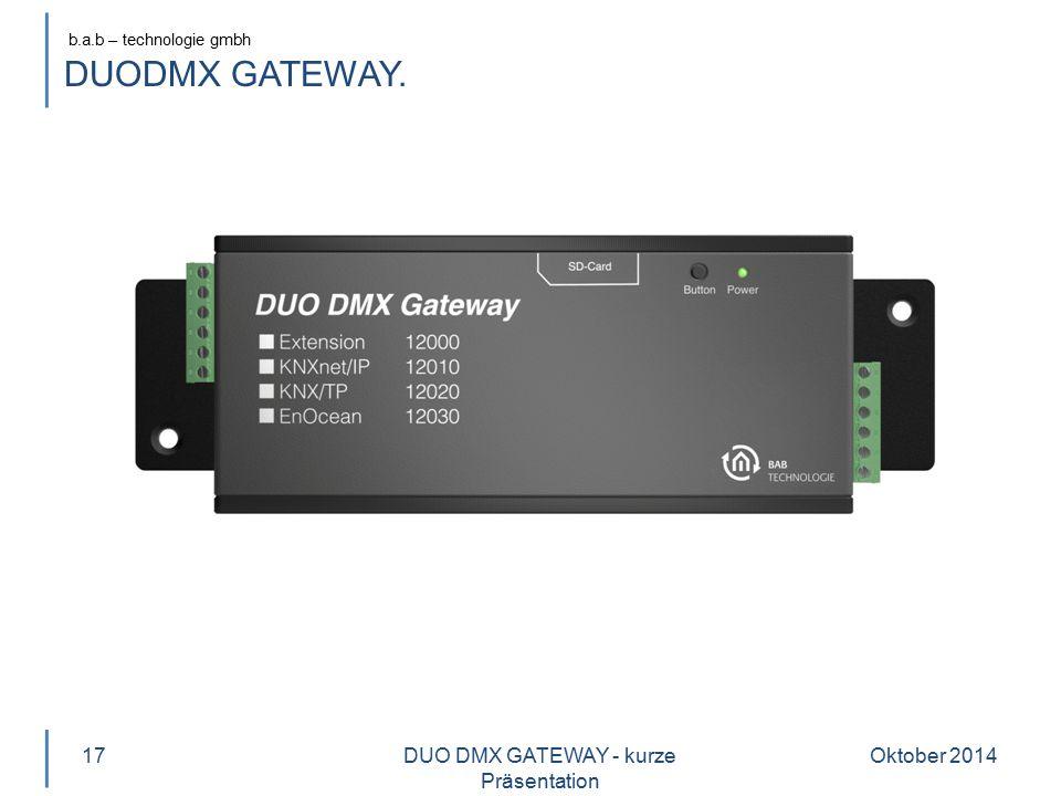 b.a.b – technologie gmbh DUODMX GATEWAY. Oktober 201417DUO DMX GATEWAY - kurze Präsentation